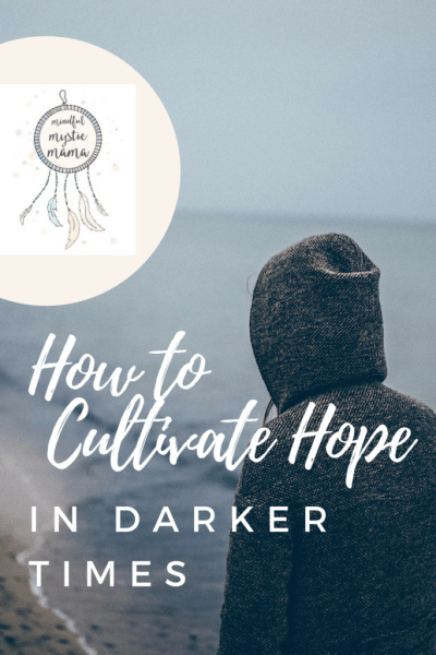 How To Cultivate Hope in Darker Times