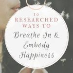 10 Researched Ways to Breathe In & Embody Happiness