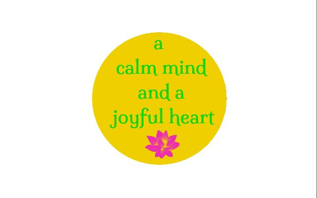 A calm mind and a joyful heart