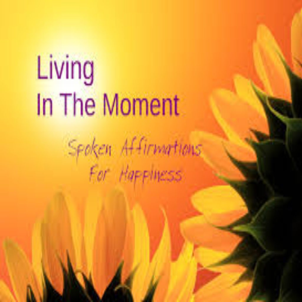 Affirmations For Happiness Amp Living In The Moment