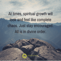 At times, spiritual growth will look and feel like complete chaos. Just stay encouraged. All is in divine order.