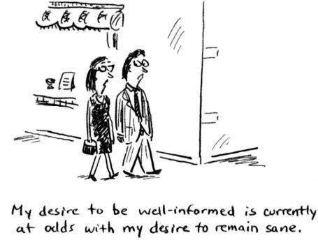My desire to be well-informed is currently at odds with my desire to remain sane