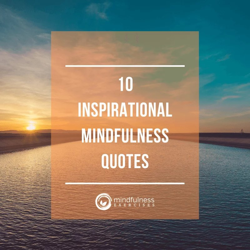 10 Inspirational Mindfulness Quotes
