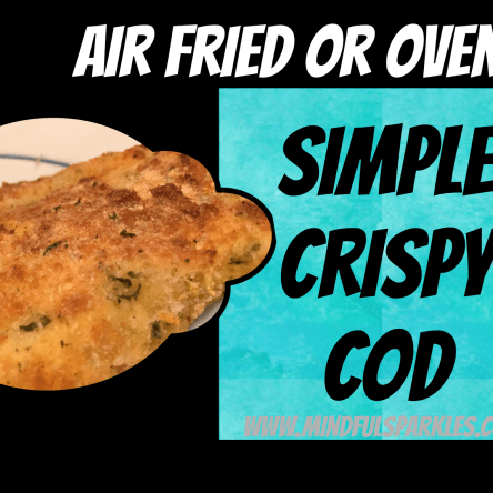 Simple Crispy Cod:Oven baked or air fried