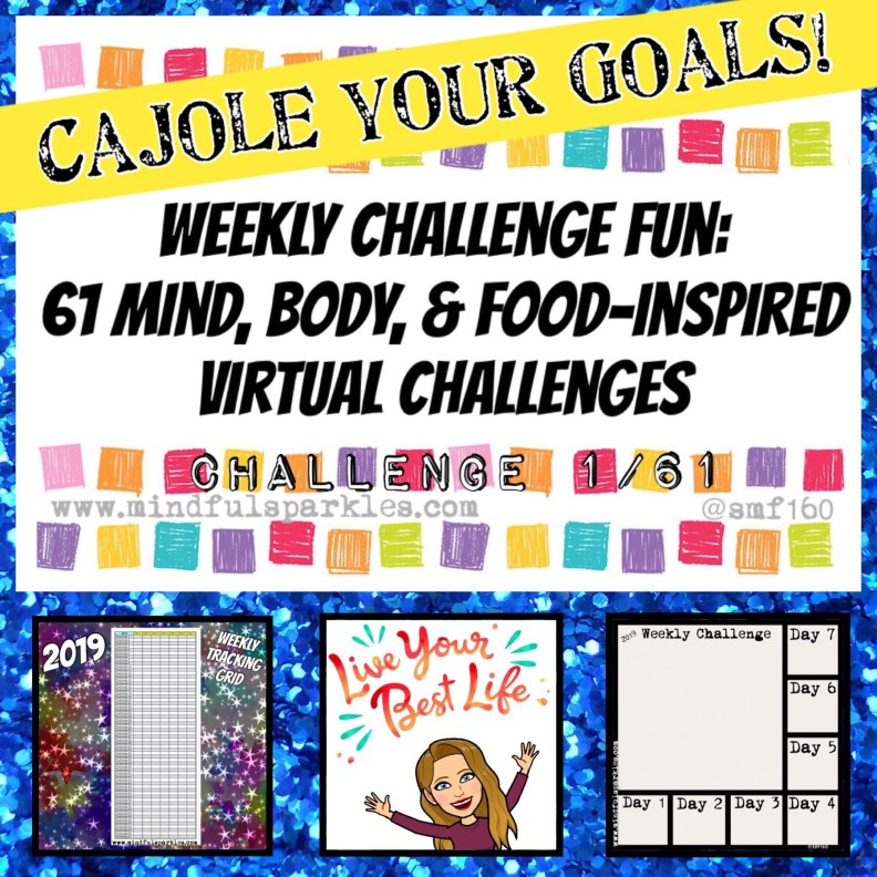61 Weekly Challenges 1 of 61 MindfulSparkles.com 2019 - CAJOLE your goals