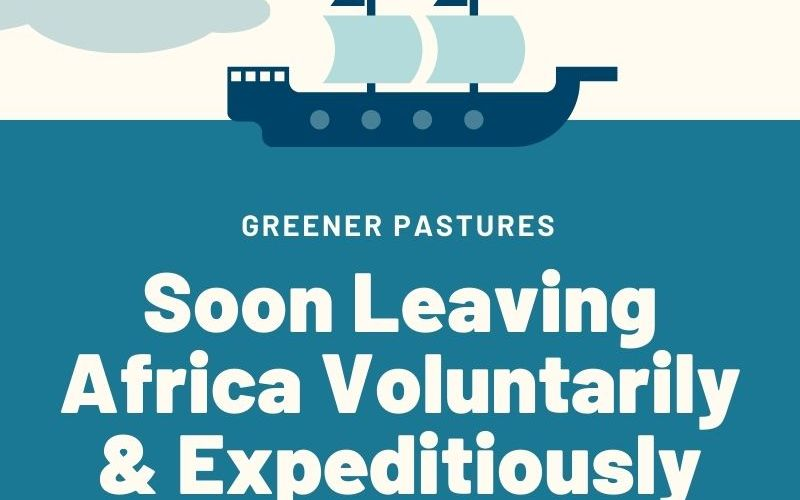 Soon Leaving Africa Voluntarily & Expeditiously