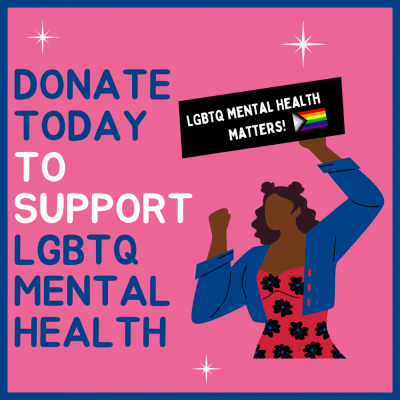 Woman of colour graphic holding a sign that says LGBTQ mental health matters and text on the graphic says 'donate today to support lgbtq mental health'