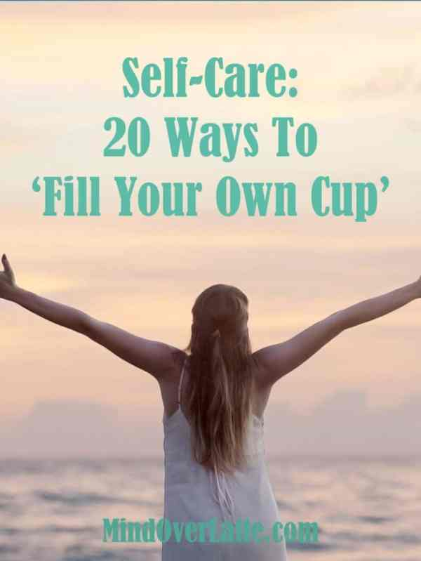 self care: 20 ways to fill your own cup. MindOverLatte.com