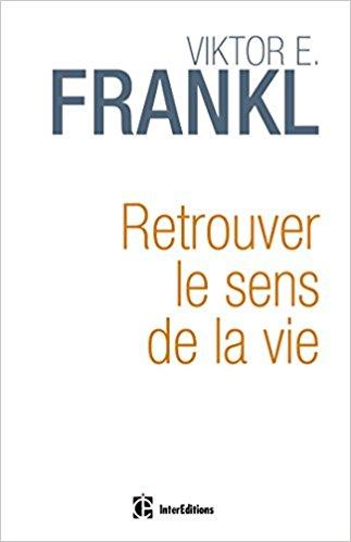 Retrouver le sens de la vie de Viktor Frankl