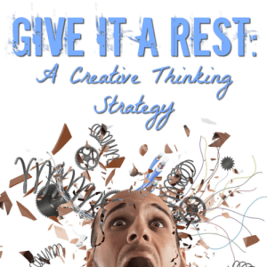 Give it a Rest: A Creative Thinking Strategy