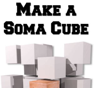 Make a Soma Cube