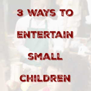 Three Ways to Entertain Small Children While Waiting