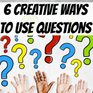 6 Creative Ways to Use Questions