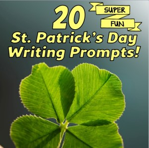20 Fun St. Patrick's Day Writing Prompts