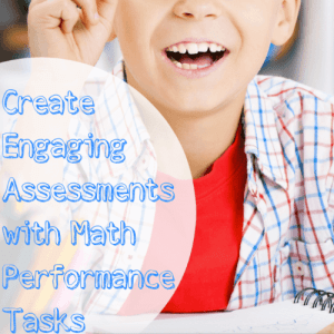 Create Engaging Assessments with Math Performance Tasks