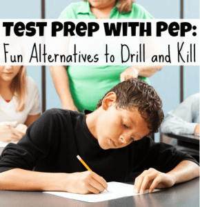 Test Prep with Pep: Fun Alternatives to Drill and Kill