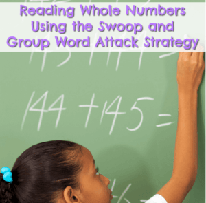 Reading Whole Numbers Using the Swoop and Group Word Attack Strategy