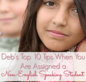 Deb's Top 10 Tips When You Are Assigned a Non-English Speaking Student!