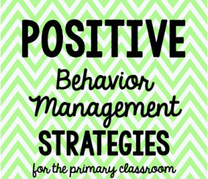 Positive Behavior Management Strategies for the Primary Classroom