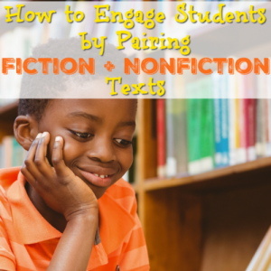 How to Engage Students by Pairing Fiction and Nonfiction Texts