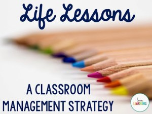Life Lessons: A Classroom Management Strategy