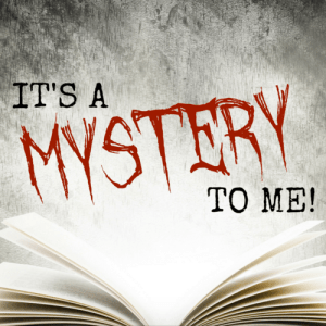 It's a Mystery to Me!