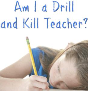 Am I a Drill and Kill Teacher?