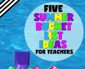Five Summer Bucket List Ideas for Teachers