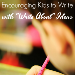 "Encouraging Kids to Write with ""Write About"" Ideas"