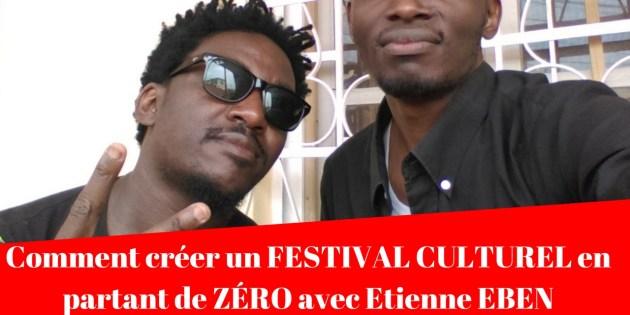 Comment créer un FESTIVAL CULTUREL en partant de ZÉRO avec Etienne EBEN