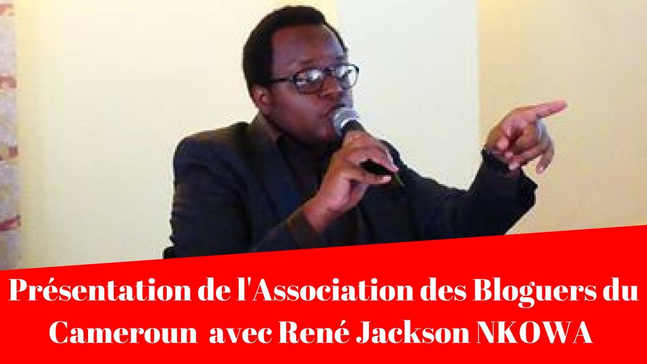 Présentation de l'ASSOCIATION DES BLOGUEURS DU CAMEROUN  avec René Jackson NKOWA