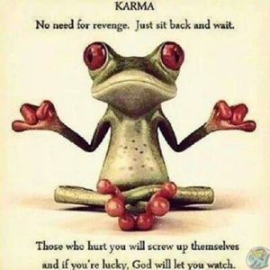 Karma: no need for revenge.  Just sit back and wait. Those who hurt you will screw up themselves. and if you're lucky, God will let you watch.