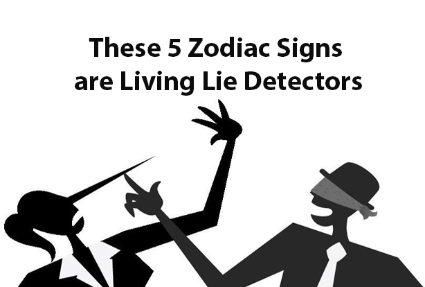 These 5 Zodiac Signs are Living Lie Detectors that Cannot