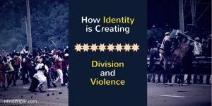 This is How Identity is Creating Division and Violence in the Society