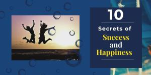 10 Secrets of Success and Happiness