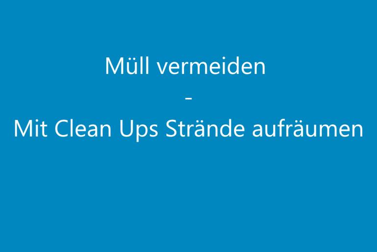 Müll vermeiden - mit clean ups strände aufräumen