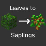 Leaves To Saplings Mod