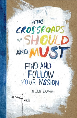 The-Crossroads-of-Should-and-Must-How-to-Find-and-Follow-Your-Passion-Elle-Luna