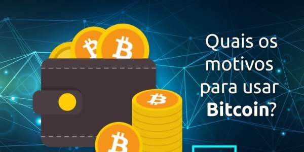 Motivos para usar Bitcoin e Criptomoedas