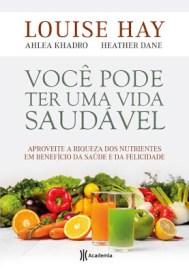 Louise Hay, Ahlea Khadro, Heather Dane - Você pode ter uma vida saudável