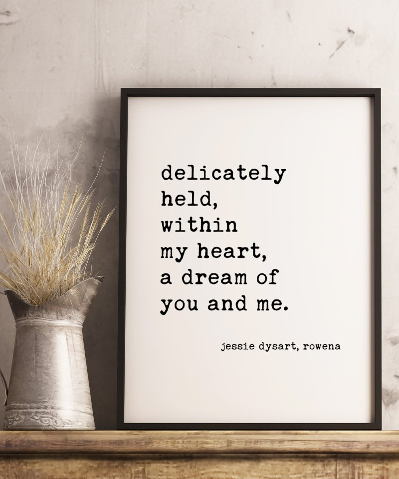 Delicately Held, Within My Heart, A Dream of You and Me. - Jessie Dysart, Rowena // Typography Print   Home Wall Decor   Wedding Quotes