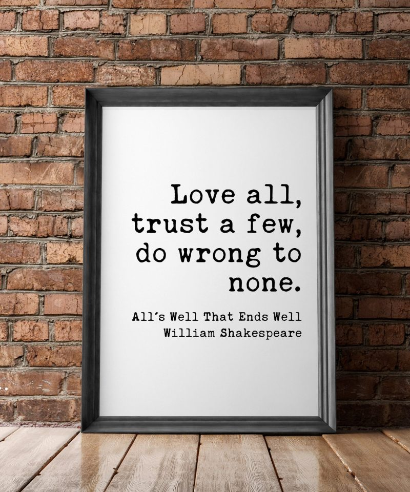 Love all, trust a few, do wrong to none. William Shakespeare, All's Well That Ends Well   Typography Print   Wall Decor   Minimalist Art