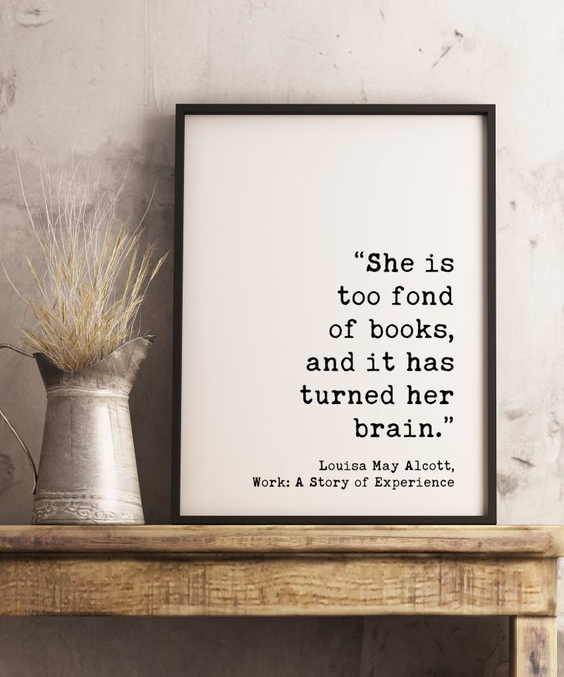She is too fond of books, and it has turned her brain. Louisa May Alcott   Typography Print   Home Decor   Minimalist Art   Book Lover Gift