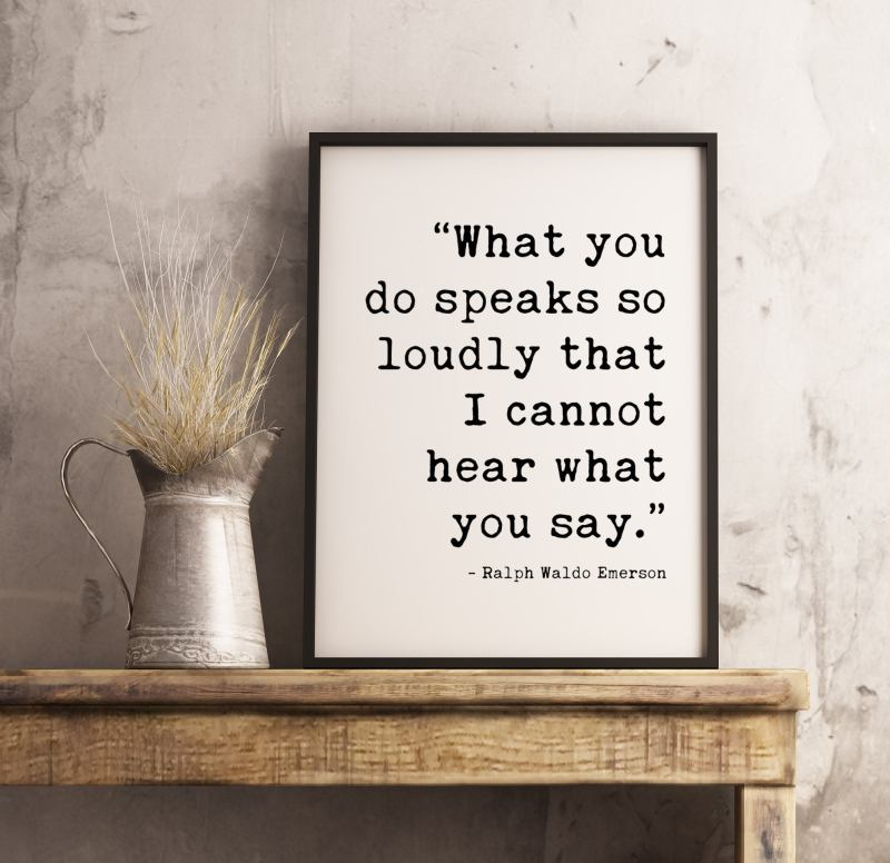 What you do speaks so loudly that I cannot hear what you say.  - Ralph Waldo Emerson Typography Print   Home Wall Decor   Minimalist Decor