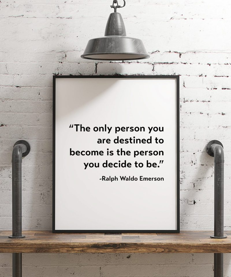 The only person you are destined to become is the person you decide to be. - Ralph Waldo Emerson Typography Print | Home Decor | Minimalist