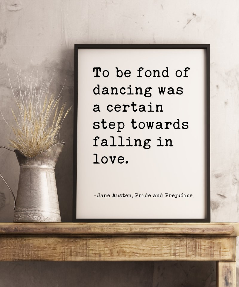 To be fond of dancing was a certain step towards falling in love. - Jane Austen, Pride and Prejudice Typography Print   Book Quotes Decor