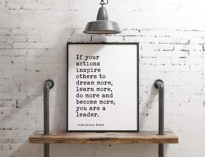John Quincy Adams - If your actions inspire others to dream more, learn more do more and become more you are a leader. Gift for Boss
