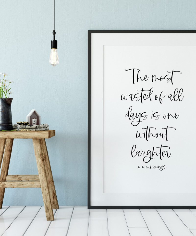 The most wasted of all days is one without laughter. e.e. cummings  Typography Quote Print   Home Wall Decor   Minimalist Decor