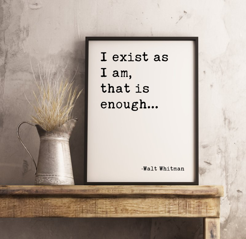 I exist as I am, that is enough. - Walt Whitman Typography Print | Home Wall Decor | Minimalist Decor | Affirmation Quotes | Inspirational