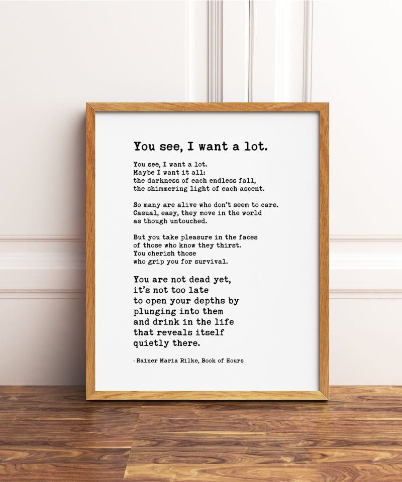 Rainer Maria Rilke Quote - You see, I want a lot. Art Print - Friendship Gift, Wall Décor, Never Too, Encouragement, Affirmation, Minimalist